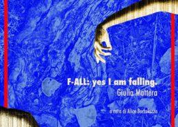 Giulia Mattera - F-ALL yes I am falling - Label201 - Roma