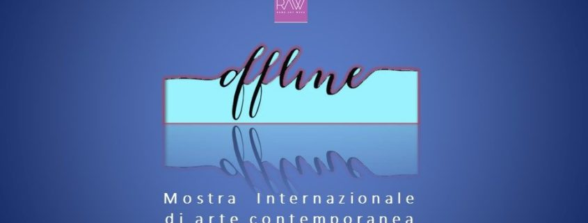 Off Line - Arte Borgo Gallery e M.F. Eventi - RAW - Rome Art Week