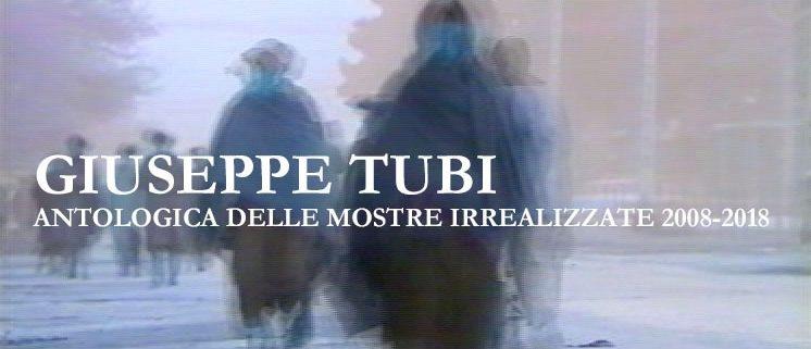 Giuseppe Tubi antologica delle mostre irrealizzate - Mascherino Arte Contemporanea - Roma