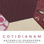 Antonello Spadafora - Cotidianam - Spazio Faro - Roma