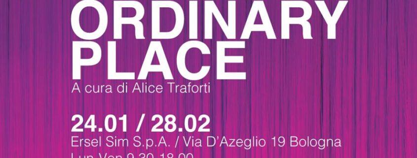 Francesca Pasquali - NOT ORDINARY PLACE - Spazio Ersel -Bologna