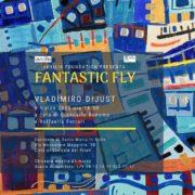 VLADIMIRO DIJUST - FANTASTIC FLY - AUXILIA FOUNDATION - Cividale del Friuli